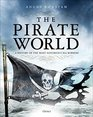 The Pirate World A History of the Most Notorious Sea Robbers