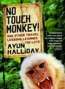 No Touch Monkey: And Other Travel Lessons Learned Too Late (Adventura Books Series)