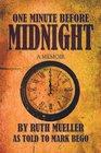 One Minute Before Midnight A Memoir