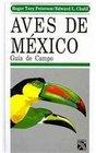 Aves de Mexico / A Field Guide to Mexican Birds and Adjacent Central America Guia de campo Identificacion de todas las especies encontradas en Mexico  of all specie
