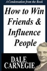 How To Win Friends And Influence People A Condensation From The Book