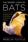The Secret Lives of Bats My Adventures with the World's Most Misunderstood Mammals