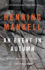 An Event in Autumn A Kurt Wallander Mystery