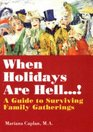 When Holidays Are Hell A Guide to Surviving Family Gatherings