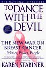 To Dance with the Devil  The New War on Breast Cancer Politics Power People