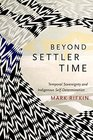 Beyond Settler Time Temporal Sovereignty and Indigenous Self-Determination