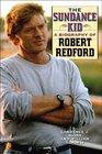 The Sundance Kid A Biography of Robert Redford