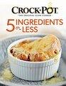 Crock-Pot 5 Ingredients or Less Cookbook
