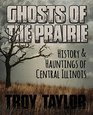 Ghosts of the Prairie History  Hauntings of Central Illinois