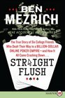 Straight Flush  The True Story of Five College Kids Who Dealt Their Way to a Billion-Dollar Empire--and How It All Came Crashing Down