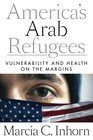 Americas Arab Refugees Vulnerability and Health on the Margins