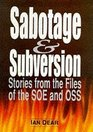 SABOTAGE AND SUBVERSION STORIES FROM THE CASEBOOKS OF THE OSS AND SOE