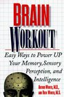 Brain Workout Easy Ways to Power Up Your Memory Sensory Perception and Intelligence