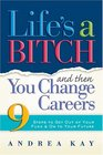 Life's a Bitch and Then You Change Careers 9 Steps to Get Out of Your Funk and On to Your Future