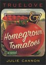Truelove and Homegrown Tomatoes