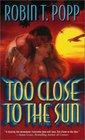 Too Close To The Sun (Sun, Bk 1)