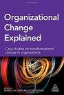 Organizational Change Explained Case Studies on Transformational Change in Organizations