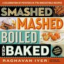 Smashed Mashed Boiled and Baked A Celebration of Potatoes in 75 Irresistible Recipes