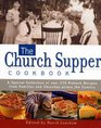 The Church Supper Cookbook : A Special Collection of Over 375 Potluck Recipes from Families and Churches Across the Country