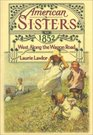 West Along the Wagon Road, 1852 (American Sisters, Bk 5)
