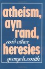 Atheism Ayn Rand and Other Heresies
