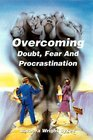Overcoming Doubt Fear and Procrastination Identifying the Symptoms Overcoming the Obstacles
