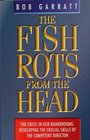 The Fish Rots from the Head The Crisis in Our Boardrooms  Developing the Crucial Skills of the Competent Director