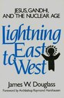 Lightning East to West Jesus Gandhi and the Nuclear Age