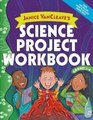 Janice VanCleave's Science Project Workbook Grades 3-6