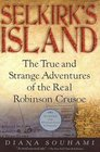 Selkirk's Island The True and Strange Adventures of the Real Robinson Crusoe