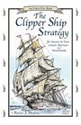 The Clipper Ship Strategy For Success in Your Career Business and Investments