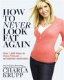 How to Never Look Fat Again Over 1000 Ways to Dress Thinner--Without Dieting
