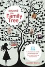 Beyond the Family Tree A 21stcentury Guide to Exploring Your Roots and Creating Connections