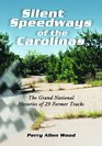 Silent Speedways of the Carolinas: The Grand N Histories of 29 Former Tracks