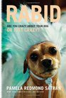 Rabid Are You Crazy About Your Dog or Just Crazy