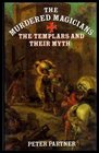 Murdered Magicians The Templars and Their Myths