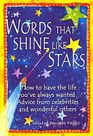 Words That Shine Like Stars:  How to Have the Life You've Always Wanted: Advice from Celebrities and Wonderful Others