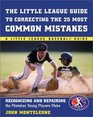 Little League Baseball Guide to Correcting the 25 Most Common Mistakes  Recognizing and Repairing the Mistakes Young Players Make