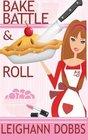 Bake Battle  Roll A Lexy Baker Bakery Cozy Mystery
