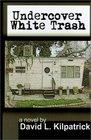 Undercover White Trash