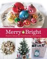 Country Living Merry  Bright 125 Festive Ideas for Celebrating Christmas
