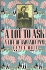 A Lot to Ask: The Life of Barbara Pym