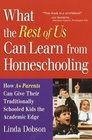 What the Rest of Us Can Learn from Homeschooling : How A+ Parents Can Give Their Traditionally Schooled Kids the Academic Edge
