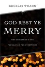 God Rest Ye Merry Why Christmas is the Foundation for Everything