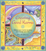 Creating Good Karma Release Your Karmic Burdens and Change Your Life