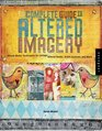 The Complete Guide to Altered Imagery : Mixed-Media Techniques for Collage, Altered Books, Artist Journals, and More