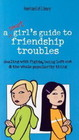 A Smart Girl's Guide to Friendship Troubles Dealing with Fights Being Left Out  the Whole Popularity Thing