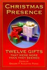 Christmas Presence Twelve Gifts That Were More Than They Seemed