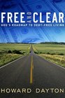Free and Clear God's Road Map to Debt-Free Living