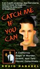 Catch Me If You Can : A California Saga of Murder, Greed, and Two Heroic Detectives